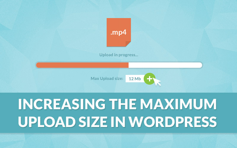 Increasing The Maximum Upload Size In WordPress – Tutorial