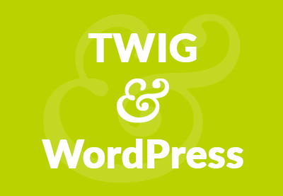 Kick-Start WordPress Development With Twig: Introduction